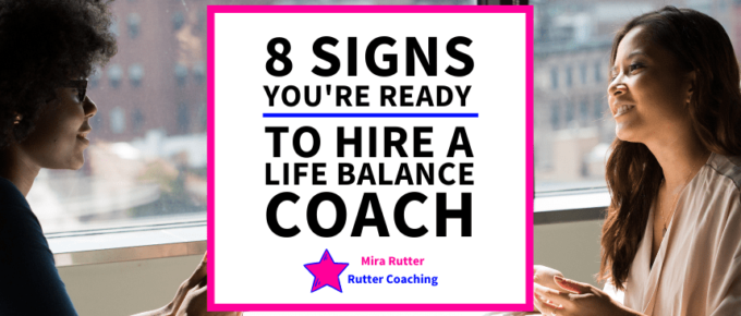 8 Signs You're Ready To Hire a Life Balance Coach