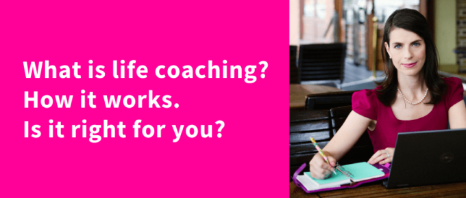 What is life coaching? How it works? Is it right for you?
