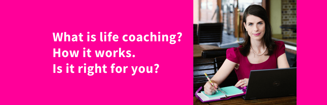 What is life coaching, how it works and is it right for you?